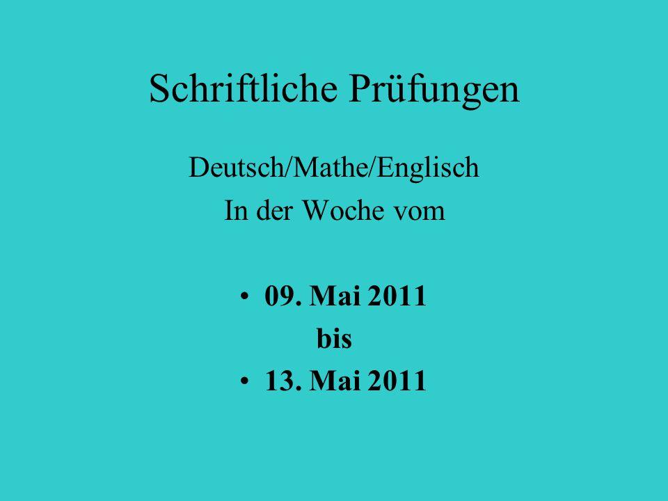 Schriftliche Prüfungen Deutsch/Mathe/Englisch In der Woche vom 09. Mai 2011 bis 13. Mai 2011