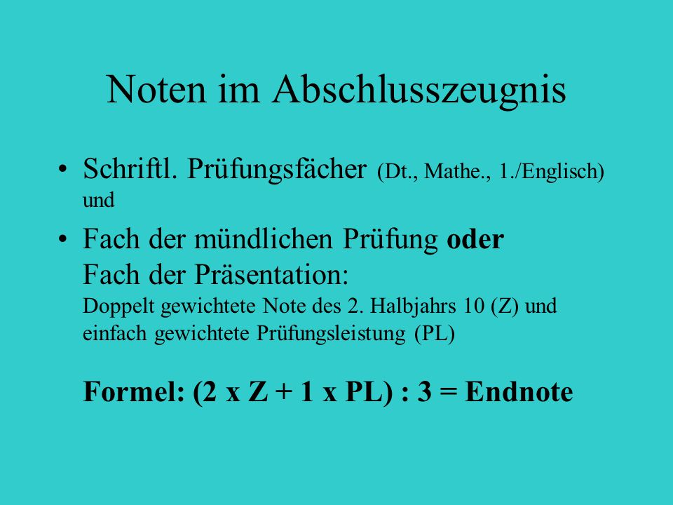 Noten im Abschlusszeugnis Schriftl. Prüfungsfächer (Dt., Mathe., 1./Englisch) und Fach der mündlichen Prüfung oder Fach der Präsentation: Doppelt gewi