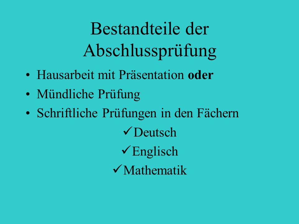 Bestandteile der Abschlussprüfung Hausarbeit mit Präsentation oder Mündliche Prüfung Schriftliche Prüfungen in den Fächern Deutsch Englisch Mathematik