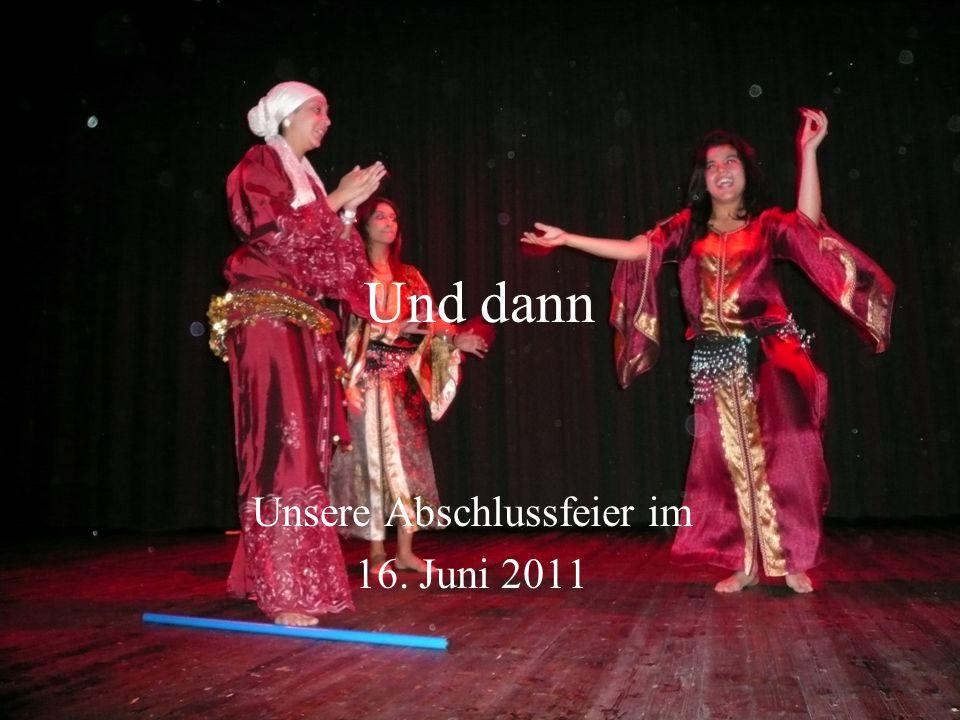Und dann Unsere Abschlussfeier im 16. Juni 2011