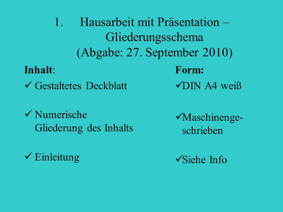 1.Hausarbeit mit Präsentation – Gliederungsschema (Abgabe: 27. September 2010) Inhalt: Gestaltetes Deckblatt Numerische Gliederung des Inhalts Einleit