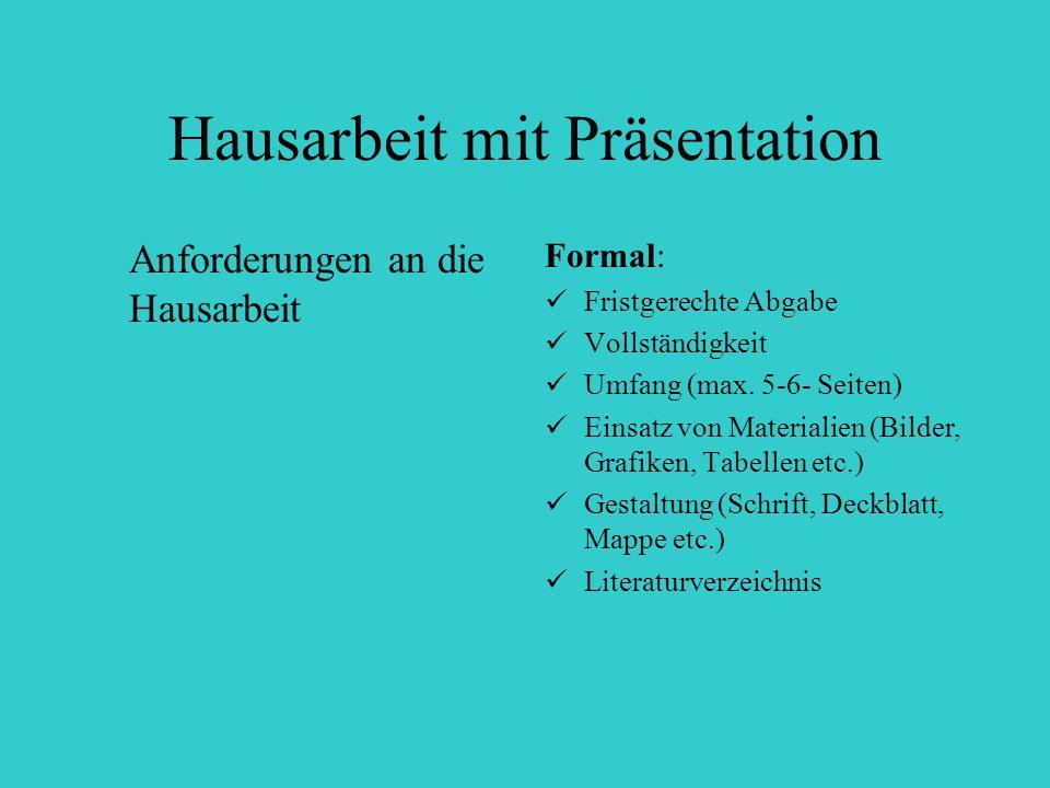 Hausarbeit mit Präsentation Anforderungen an die Hausarbeit Formal: Fristgerechte Abgabe Vollständigkeit Umfang (max. 5-6- Seiten) Einsatz von Materia