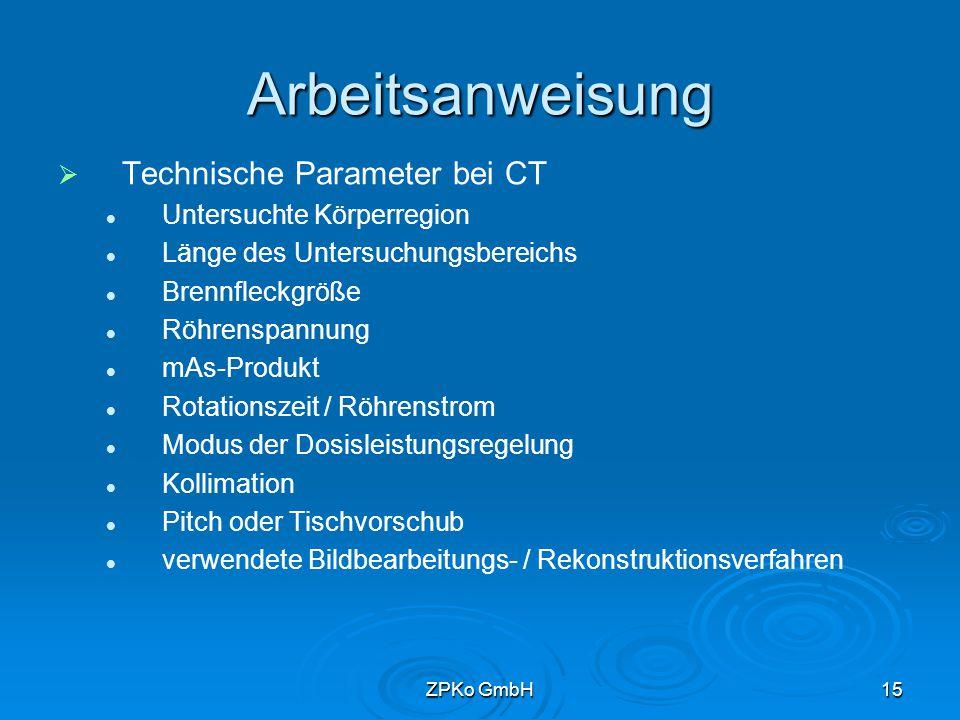 ZPKo GmbH14 Arbeitsanweisung   Technische Parameter bei Durchleuchtung Untersuchte Körperregion Brennfleckgröße Streustrahlenraster Röhrenposition (Über- bzw.