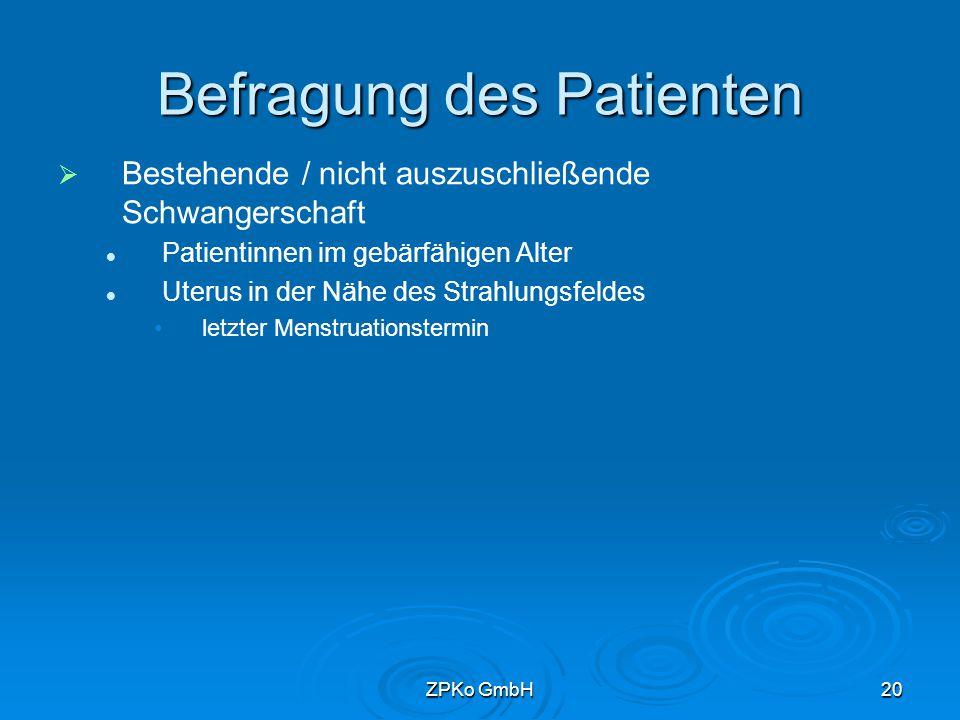 ZPKo GmbH19 Befragung des Patienten   Frühere Untersuchung mit Röntgenstrahlung Erinnerung des Patienten aktuelle Aufzeichnungen Röntgenpass auch zu anderen bildgebenden Verfahren (z.B.