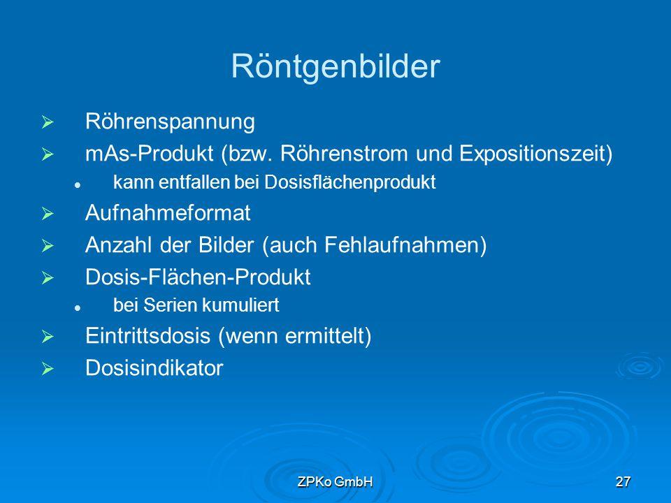 ZPKo GmbH26 Angaben zur Strahlenexposition   Standarddaten Technische Daten der Röntgeneinrichtung siehe Abnahmeprotokoll nach § 16 RöV Daten aus der Arbeitsanweisung relevante technische Einstellparameter Aufbewahrungsfrist: 10 Jahre   Variable Daten Abweichungen von Standarddaten und Arbeitsanweisungen Ermittelte Patientendosis (z.B.