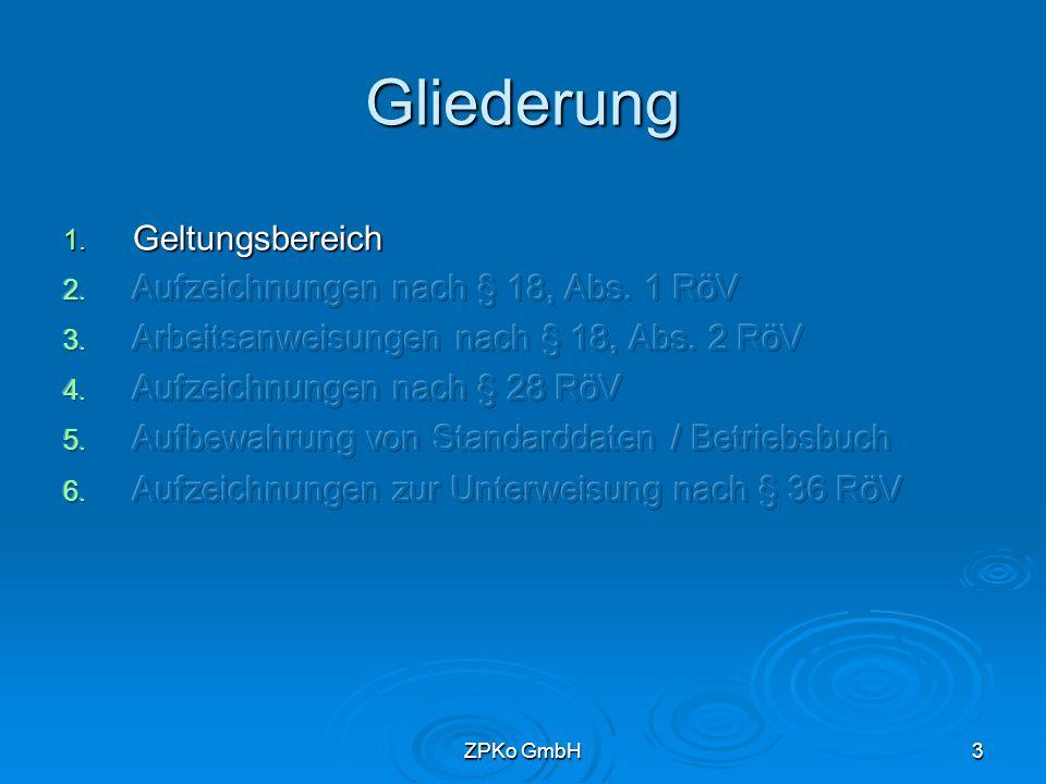 ZPKo GmbH2 Gliederung 1.Geltungsbereich 2. Aufzeichnungen nach § 18, Abs.