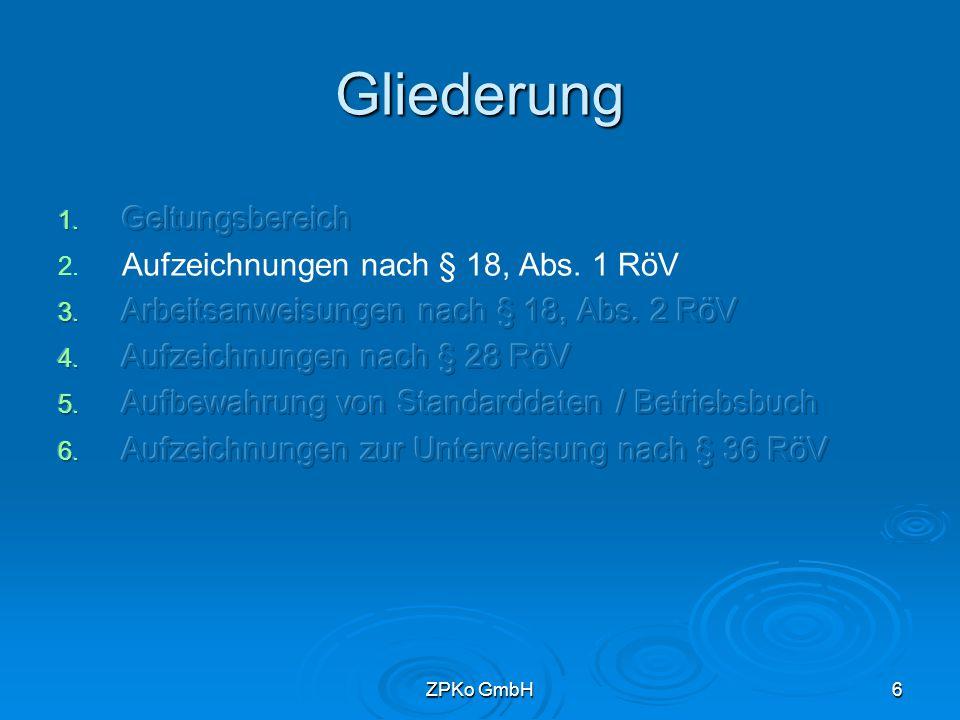 ZPKo GmbH5 Geltungsbereich   Nicht behandelt werden zusätzliche Aufzeichnungspflichten im Rahmen der medizinischen Forschung Aufzeichnungspflichten im Zusammenhang mit der Ortsdosis Personendosis