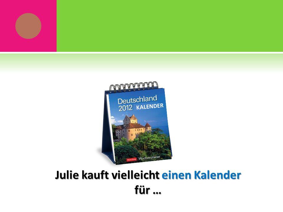 KALENDER Julie kauft vielleicht einen Kalender für …
