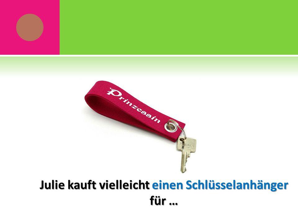 Julie kauft vielleicht einen Schlüsselanhänger für …