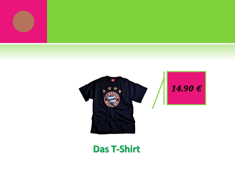 Das T-Shirt 14.90 €