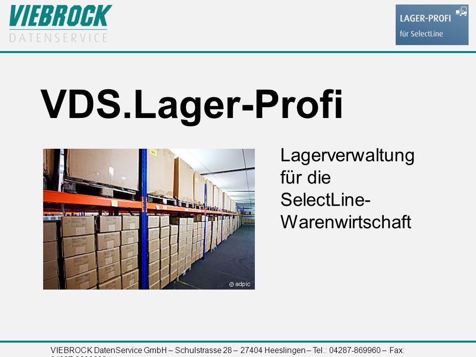 VIEBROCK DatenService GmbH – Schulstrasse 28 – 27404 Heeslingen – Tel.: 04287-869960 – Fax: 04287-8699699 VDS.Lager-Profi Lagerverwaltung für die SelectLine- Warenwirtschaft
