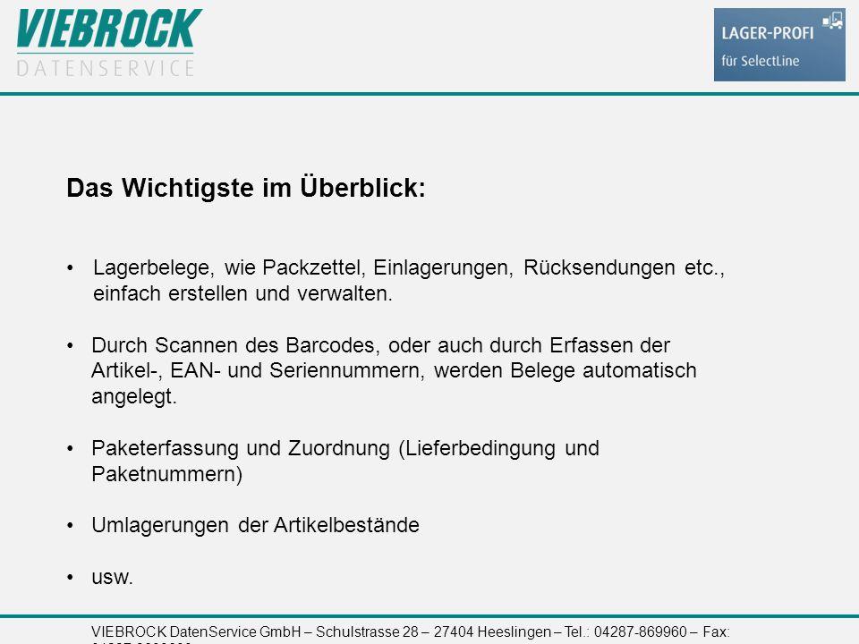 VIEBROCK DatenService GmbH – Schulstrasse 28 – 27404 Heeslingen – Tel.: 04287-869960 – Fax: 04287-8699699 Das Wichtigste im Überblick: Lagerbelege, wie Packzettel, Einlagerungen, Rücksendungen etc., einfach erstellen und verwalten.