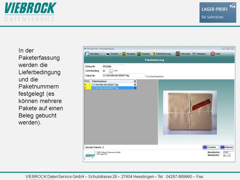 VIEBROCK DatenService GmbH – Schulstrasse 28 – 27404 Heeslingen – Tel.: 04287-869960 – Fax: 04287-8699699 In der Paketerfassung werden die Lieferbedingung und die Paketnummern festgelegt (es können mehrere Pakete auf einen Beleg gebucht werden).