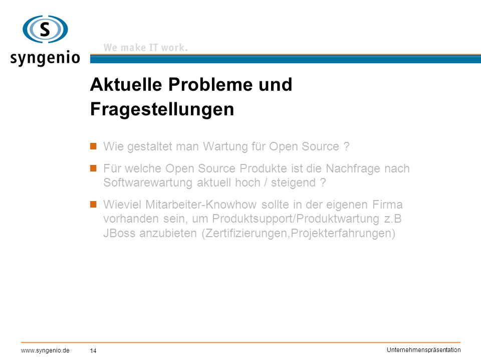14 www.syngenio.de Unternehmenspräsentation Aktuelle Probleme und Fragestellungen Wie gestaltet man Wartung für Open Source ? Für welche Open Source P