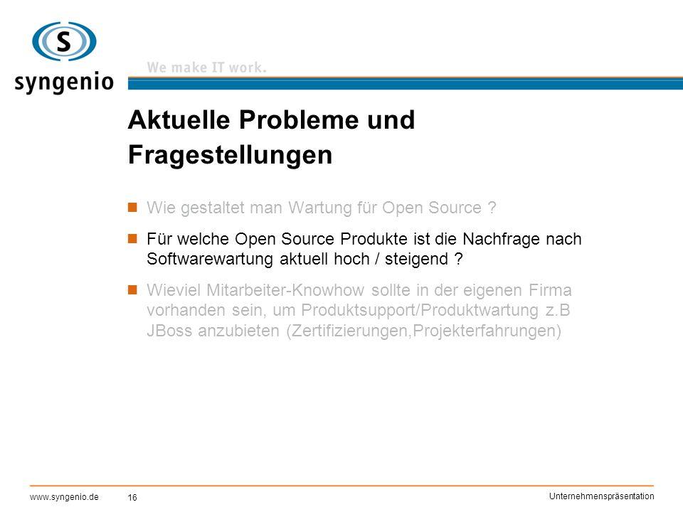 16 www.syngenio.de Unternehmenspräsentation Aktuelle Probleme und Fragestellungen Wie gestaltet man Wartung für Open Source ? Für welche Open Source P