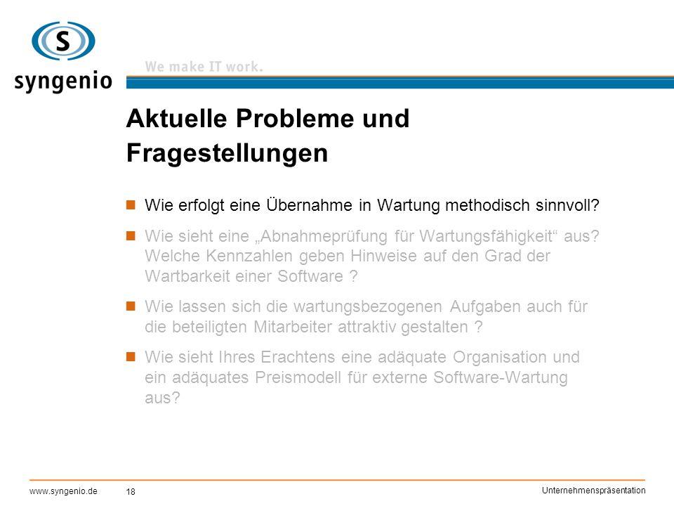 18 www.syngenio.de Unternehmenspräsentation Aktuelle Probleme und Fragestellungen Wie erfolgt eine Übernahme in Wartung methodisch sinnvoll? Wie sieht