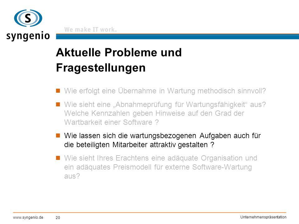 20 www.syngenio.de Unternehmenspräsentation Aktuelle Probleme und Fragestellungen Wie erfolgt eine Übernahme in Wartung methodisch sinnvoll? Wie sieht