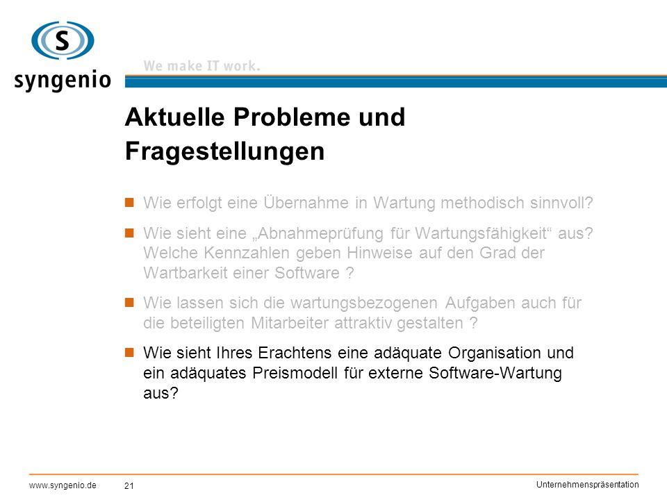 21 www.syngenio.de Unternehmenspräsentation Aktuelle Probleme und Fragestellungen Wie erfolgt eine Übernahme in Wartung methodisch sinnvoll? Wie sieht