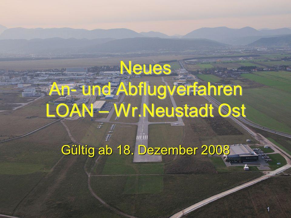 Peter Merz Neues An-und Abflugverfahren LOAN 1 Neues An- und Abflugverfahren LOAN – Wr.Neustadt Ost Gültig ab 18.