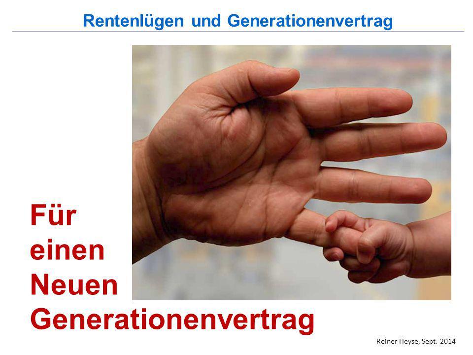 Für einen Neuen Generationenvertrag Rentenlügen und Generationenvertrag Reiner Heyse, Sept. 2014