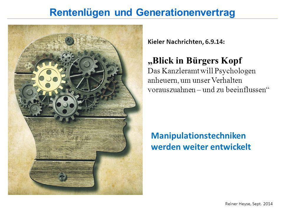 """Reiner Heyse, Sept. 2014 Rentenlügen und Generationenvertrag Kieler Nachrichten, 6.9.14: """"Blick in Bürgers Kopf Das Kanzleramt will Psychologen anheue"""