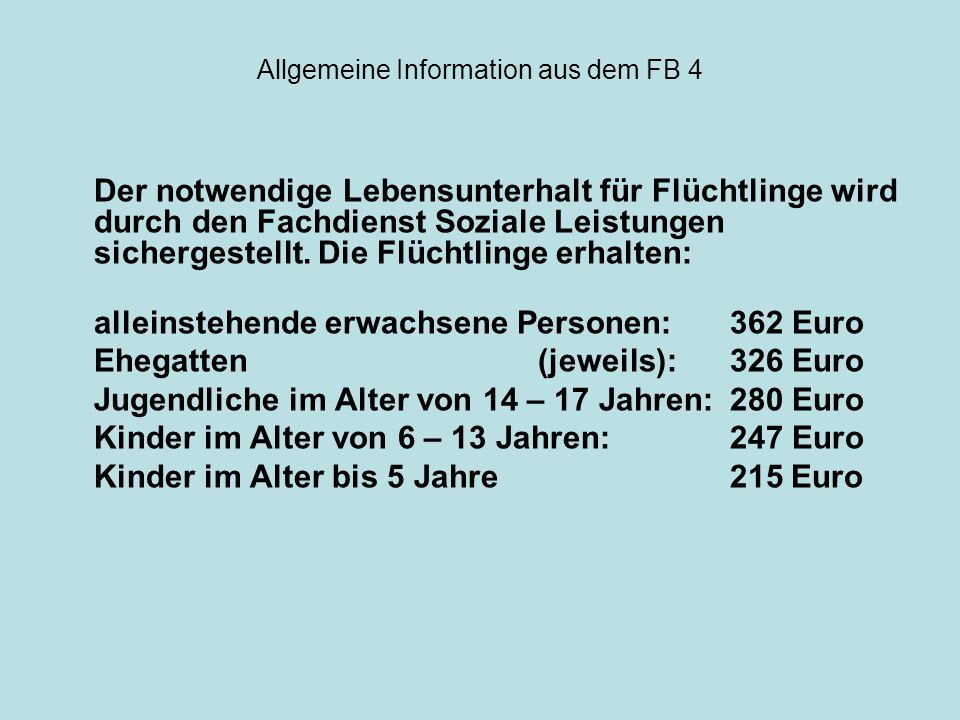 Allgemeine Information aus dem FB 4 Der notwendige Lebensunterhalt für Flüchtlinge wird durch den Fachdienst Soziale Leistungen sichergestellt. Die Fl