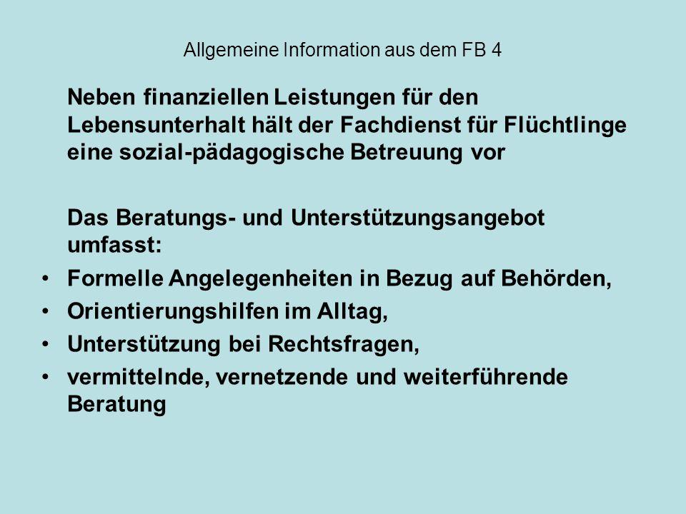 Allgemeine Information aus dem FB 4 Neben finanziellen Leistungen für den Lebensunterhalt hält der Fachdienst für Flüchtlinge eine sozial-pädagogische