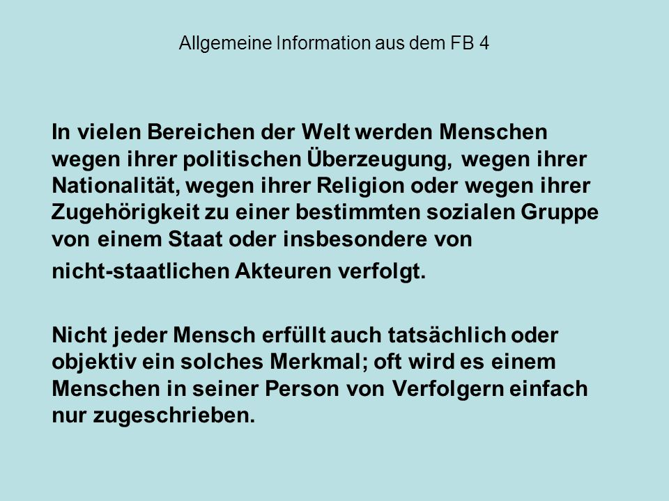 Allgemeine Information aus dem FB 4 In vielen Bereichen der Welt werden Menschen wegen ihrer politischen Überzeugung, wegen ihrer Nationalität, wegen