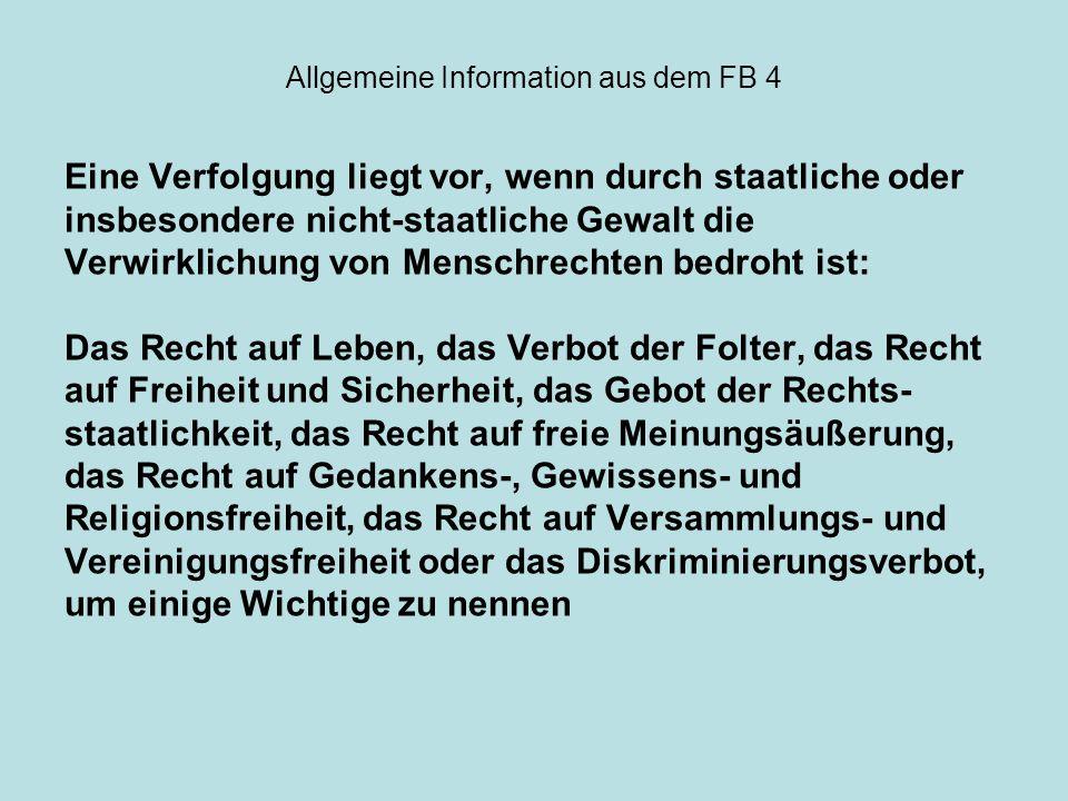 Allgemeine Information aus dem FB 4 Eine Verfolgung liegt vor, wenn durch staatliche oder insbesondere nicht-staatliche Gewalt die Verwirklichung von
