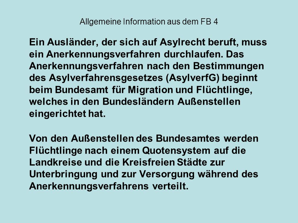 Allgemeine Information aus dem FB 4 Auf das Bundesland Hessen entfällt in 2014 eine sogenannte Verteilquote von 7,3 % Innerhalb Hessens entfällt auf den Landkreis Marburg- Biedenkopf eine Aufnahmequote von 5,5 % Zwischen dem Landkreis Marburg-Biedenkopf und der Universitätsstadt Marburg ist zurzeit keine Aufnahmequote festgelegt.