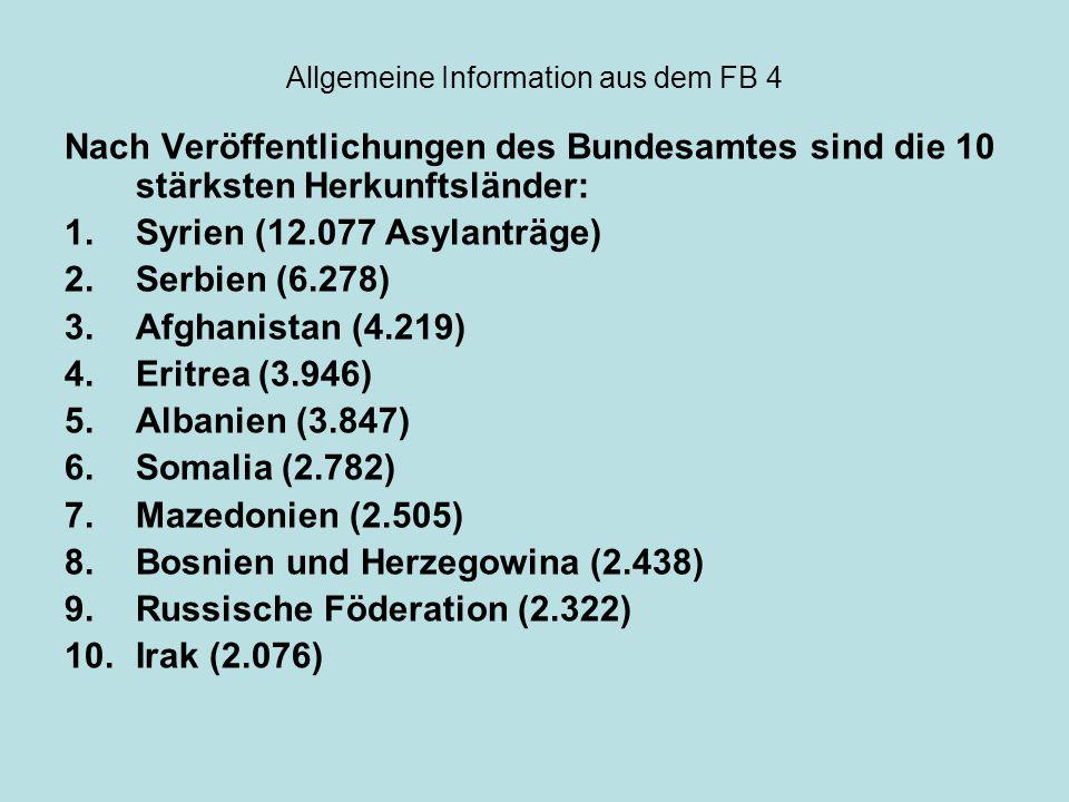 Allgemeine Information aus dem FB 4 Nach Veröffentlichungen des Bundesamtes sind die 10 stärksten Herkunftsländer: 1.Syrien (12.077 Asylanträge) 2.Ser