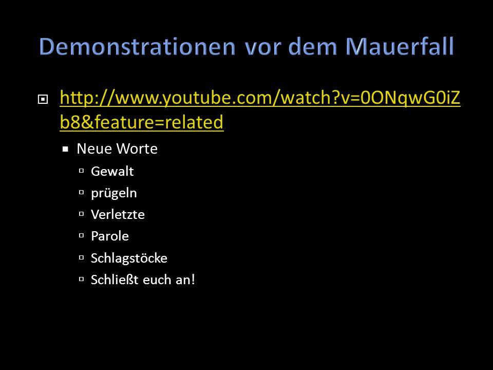  http://www.youtube.com/watch?v=ijWrCjekluk &feature=related  Neue Worte  die Grenze  die Stempel  abriegeln  der Personalausweis  Reisefreiheit, Selbstbestimmung  bewältigen  Schaulustige  Tränenaufgelöst