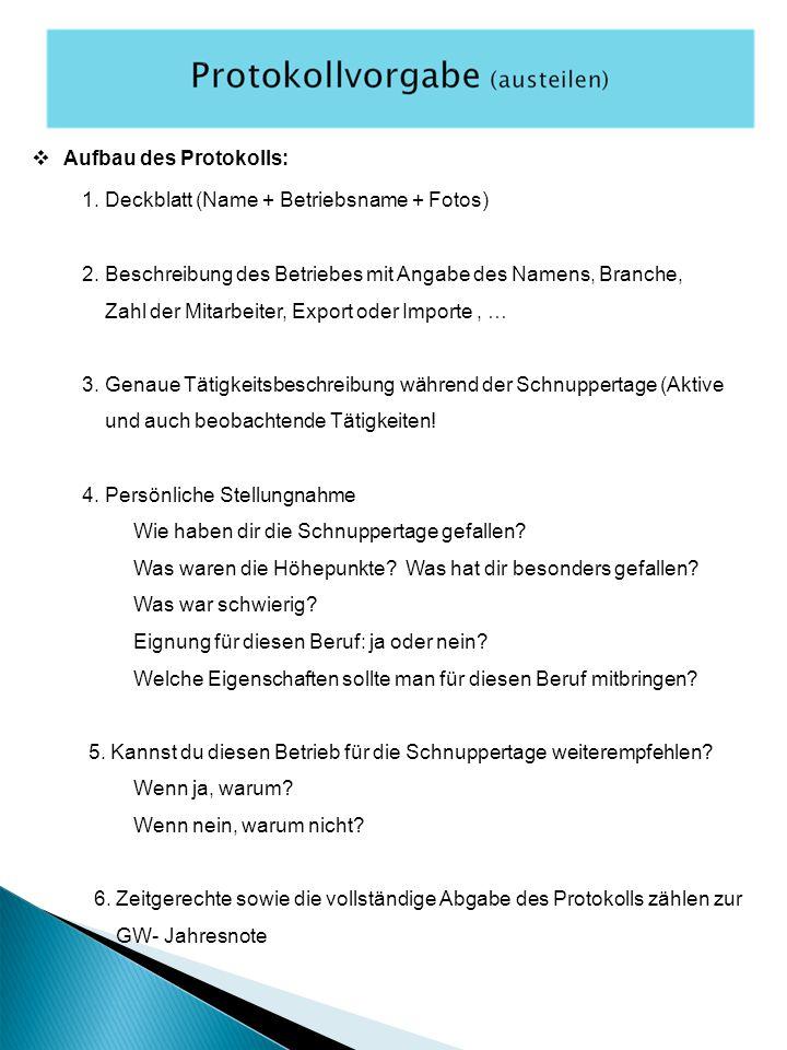  Aufbau des Protokolls: 1. Deckblatt (Name + Betriebsname + Fotos) 2. Beschreibung des Betriebes mit Angabe des Namens, Branche, Zahl der Mitarbeiter