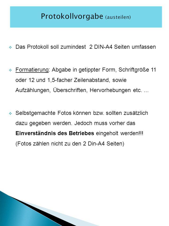  Das Protokoll soll zumindest 2 DIN-A4 Seiten umfassen  Formatierung: Abgabe in getippter Form, Schriftgröße 11 oder 12 und 1,5-facher Zeilenabstand