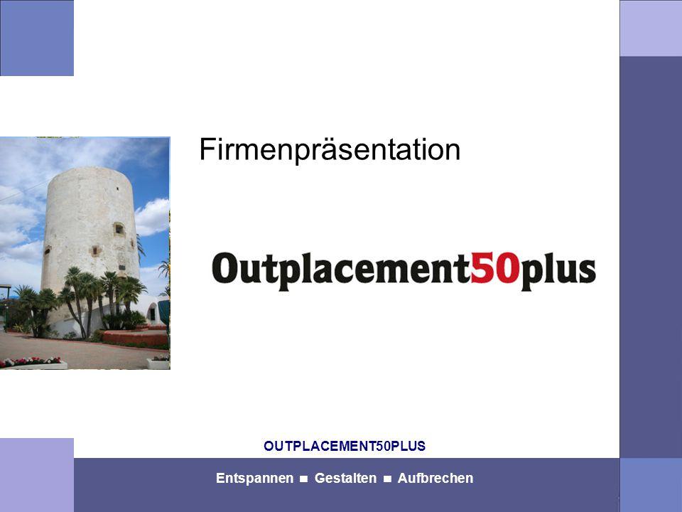OUTPLACEMENT50PLUS Entspannen Gestalten Aufbrechen Firmenpräsentation
