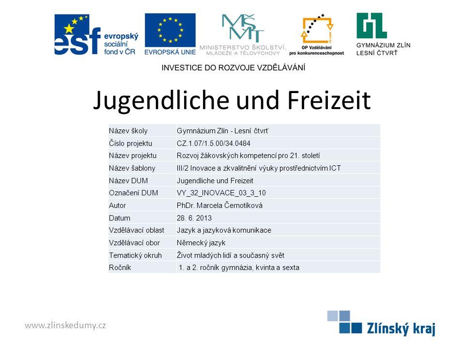 Jugendliche und Freizeit www.zlinskedumy.cz Název školyGymnázium Zlín - Lesní čtvrť Číslo projektuCZ.1.07/1.5.00/34.0484 Název projektuRozvoj žákovských kompetencí pro 21.