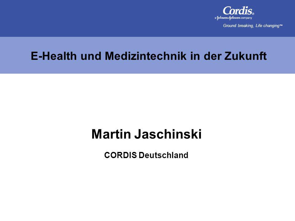 Ground breaking, Life changing ™ E-Health und Medizintechnik in der Zukunft Martin Jaschinski CORDIS Deutschland