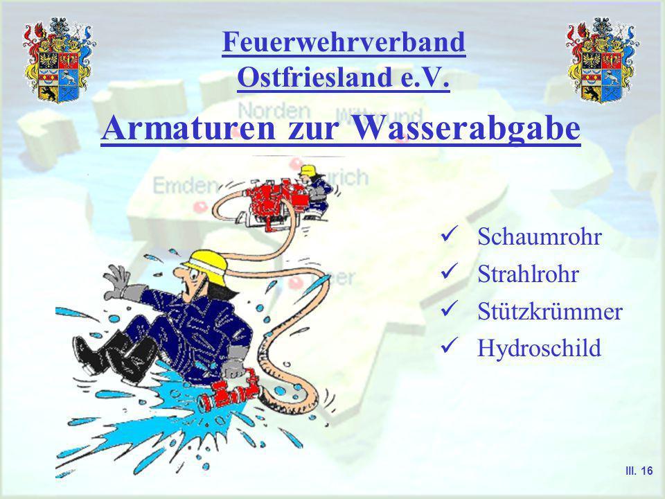Feuerwehrverband Ostfriesland e.V. Armaturen zur Wasserfortleitung Zumischer Schaummitteleintritt Rückschlagventil Zumischeinstellung Fangdüse Treibdü