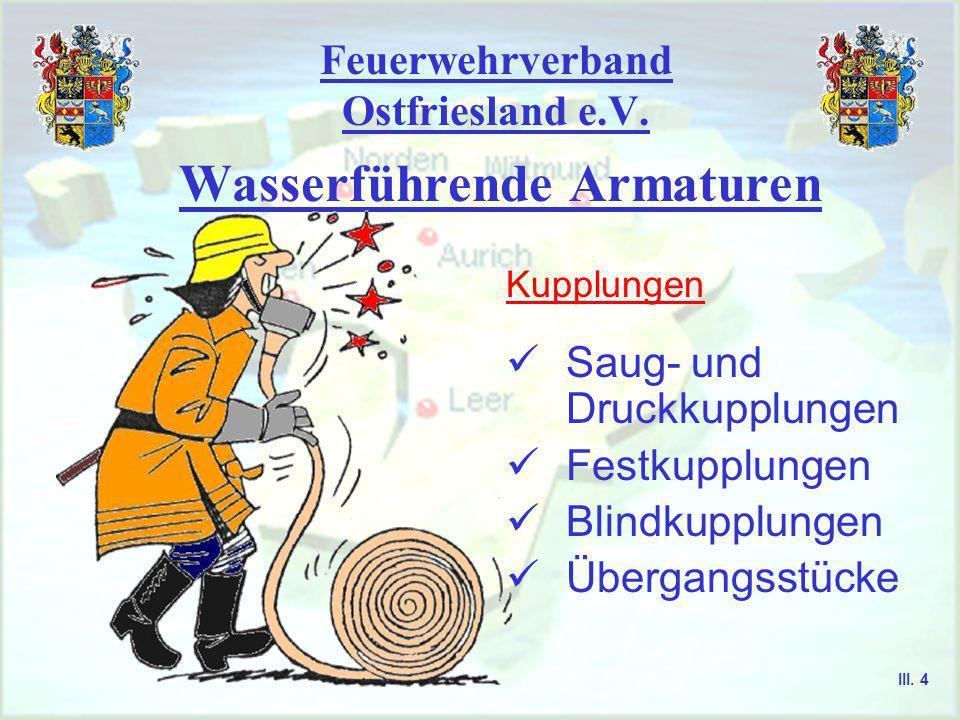 Feuerwehrverband Ostfriesland e.V. Wasserführende Armaturen Kupplungen Armaturen zur Wasserentnahme Armaturen zur Wasserfortleitung Armaturen zur Wass