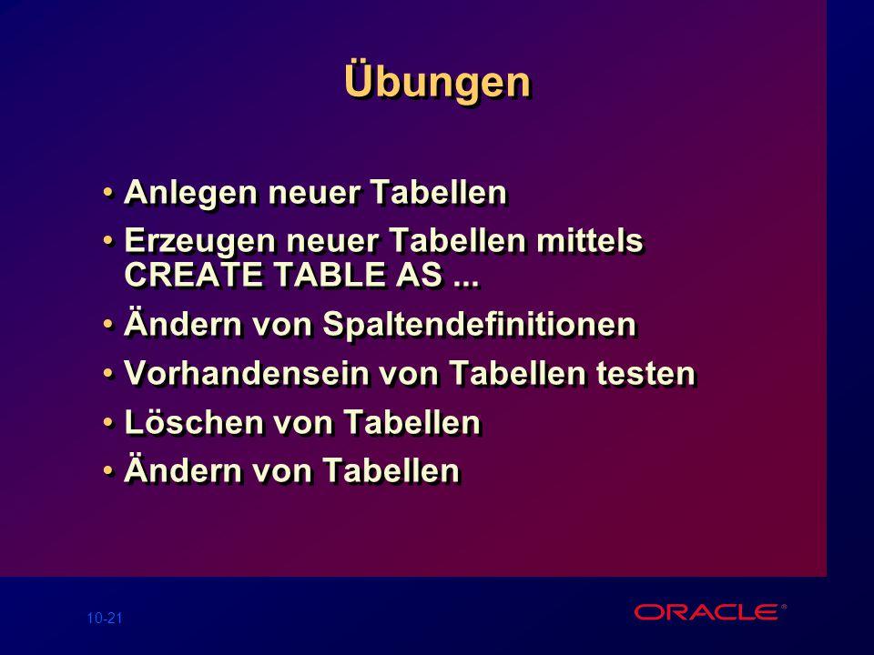 10-21 Übungen Anlegen neuer Tabellen Erzeugen neuer Tabellen mittels CREATE TABLE AS...