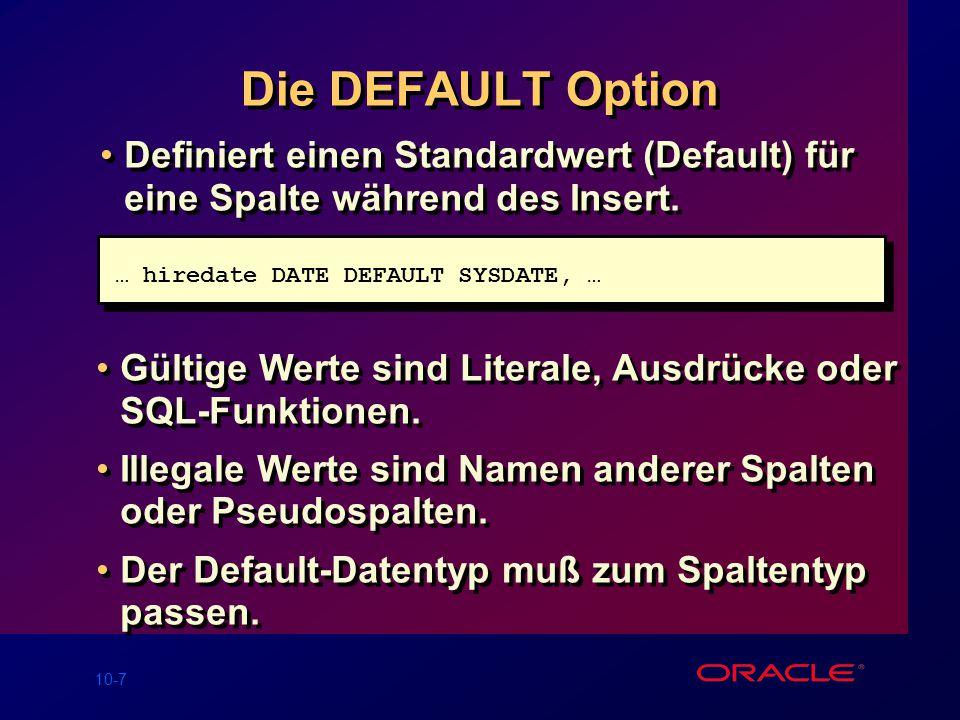10-7 Die DEFAULT Option Definiert einen Standardwert (Default) für eine Spalte während des Insert.
