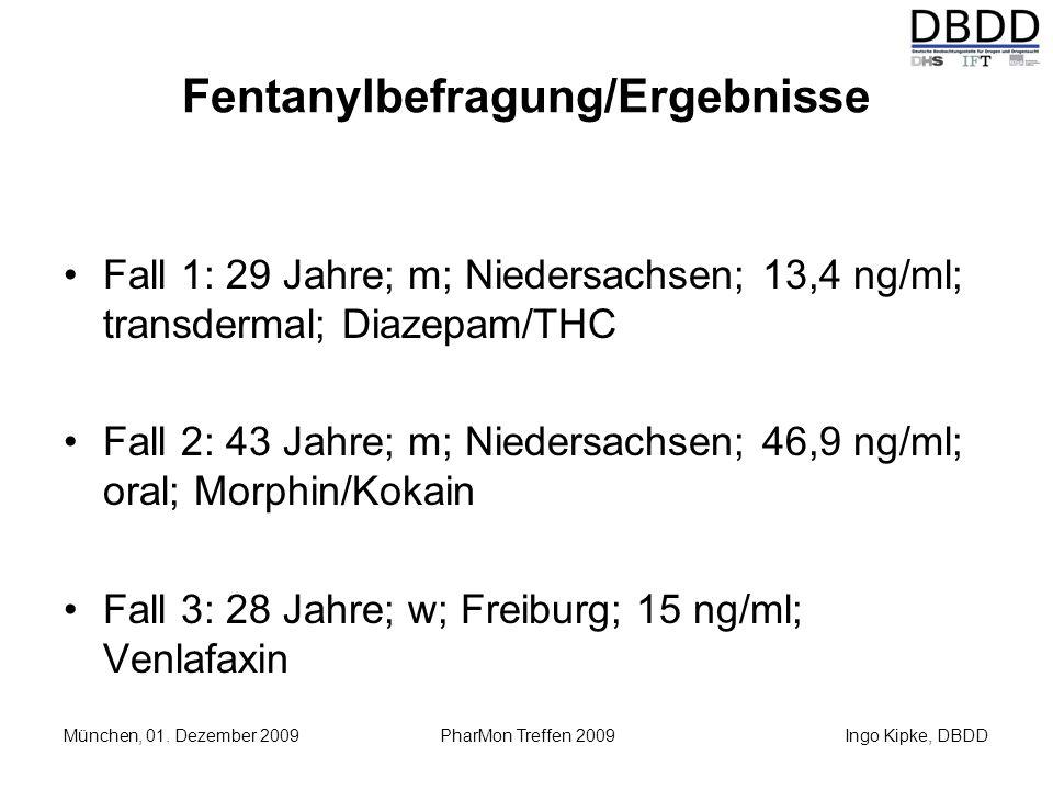 Ingo Kipke, DBDD München, 01. Dezember 2009 PharMon Treffen 2009 Fentanylbefragung/Ergebnisse Fall 1: 29 Jahre; m; Niedersachsen; 13,4 ng/ml; transder