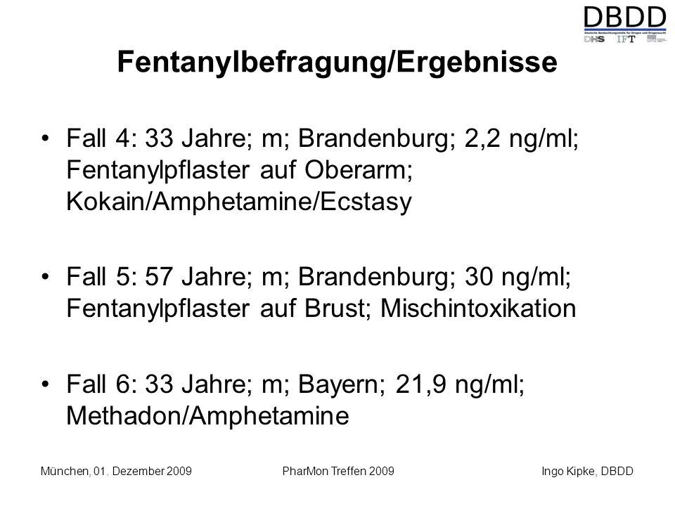 Ingo Kipke, DBDD München, 01. Dezember 2009 PharMon Treffen 2009 Fentanylbefragung/Ergebnisse Fall 4: 33 Jahre; m; Brandenburg; 2,2 ng/ml; Fentanylpfl