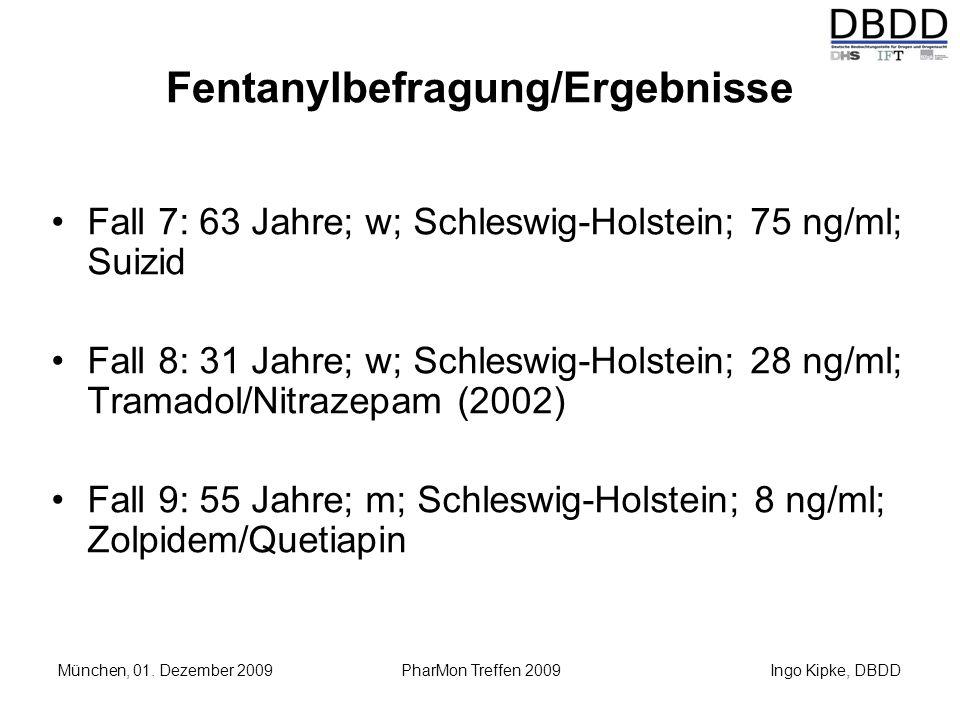 Ingo Kipke, DBDD München, 01. Dezember 2009 PharMon Treffen 2009 Fentanylbefragung/Ergebnisse Fall 7: 63 Jahre; w; Schleswig-Holstein; 75 ng/ml; Suizi