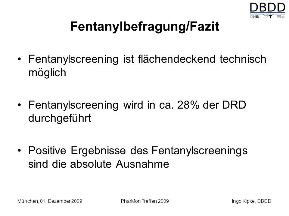 Ingo Kipke, DBDD München, 01. Dezember 2009 PharMon Treffen 2009 Fentanylbefragung/Fazit Fentanylscreening ist flächendeckend technisch möglich Fentan