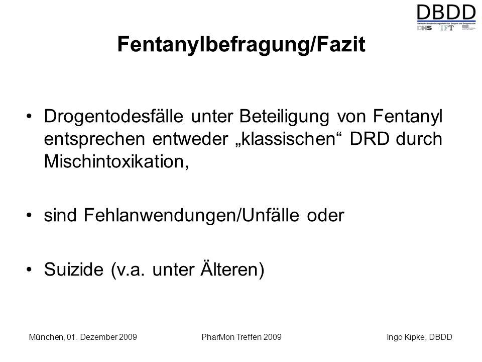 Ingo Kipke, DBDD München, 01. Dezember 2009 PharMon Treffen 2009 Fentanylbefragung/Fazit Drogentodesfälle unter Beteiligung von Fentanyl entsprechen e