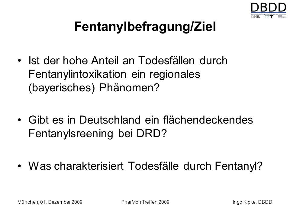 Ingo Kipke, DBDD München, 01. Dezember 2009 PharMon Treffen 2009 Fentanylbefragung/Ziel Ist der hohe Anteil an Todesfällen durch Fentanylintoxikation