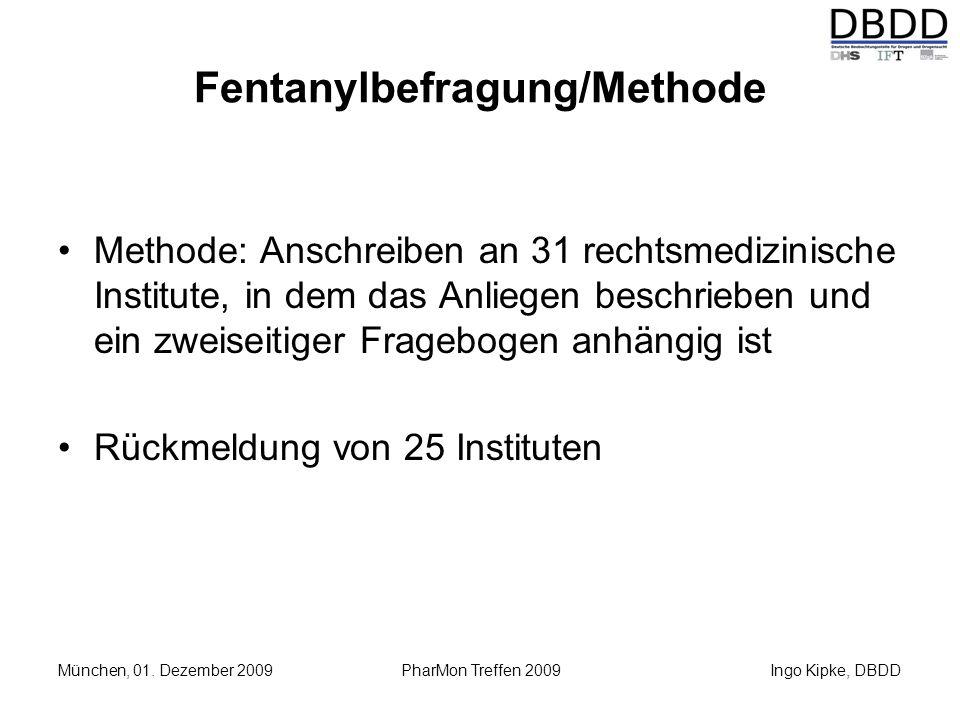 Ingo Kipke, DBDD München, 01. Dezember 2009 PharMon Treffen 2009 Fentanylbefragung/Methode Methode: Anschreiben an 31 rechtsmedizinische Institute, in