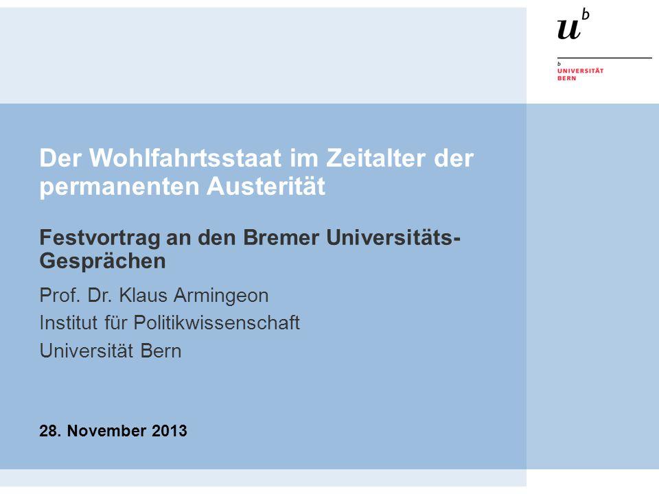 Der Wohlfahrtsstaat im Zeitalter der permanenten Austerität Festvortrag an den Bremer Universitäts- Gesprächen Prof.