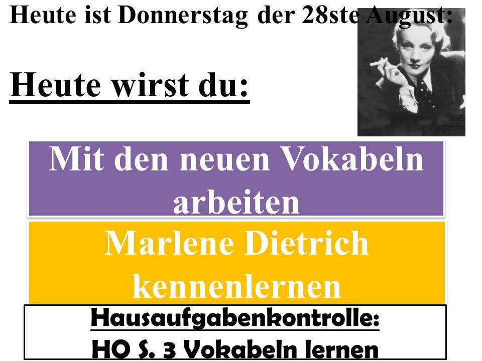Heute ist Donnerstag der 28ste August: Heute wirst du: Marlene Dietrich kennenlernen Mit den neuen Vokabeln arbeiten Hausaufgabenkontrolle: HO S.